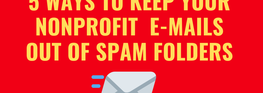 Title image: 5 ways to keep your nonprofit e-mails out of spam folders