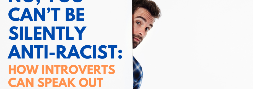 A white guy peeking from behind a wall with the title of the post: No, you can't be silently anti-racist: how introverts can speak out against racism